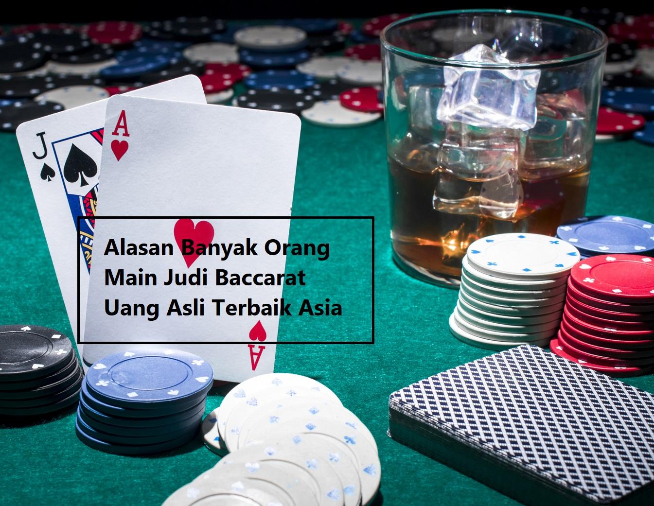 Alasan Banyak Orang Main Judi Baccarat Uang Asli Terbaik Asia