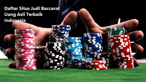 Daftar Situs Judi Baccarat Uang Asli Terbaik Indonesia